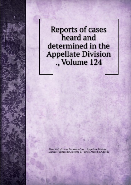 State. Supreme Court. Appellate Division Reports of cases heard and determined in the Appellate Division ., Volume 124
