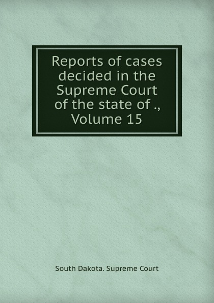 Reports of cases decided in the Supreme Court of the state of ., Volume 15