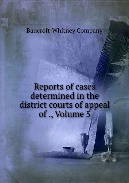 Bancroft-Whitney Reports of cases determined in the district courts of appeal of ., Volume 5
