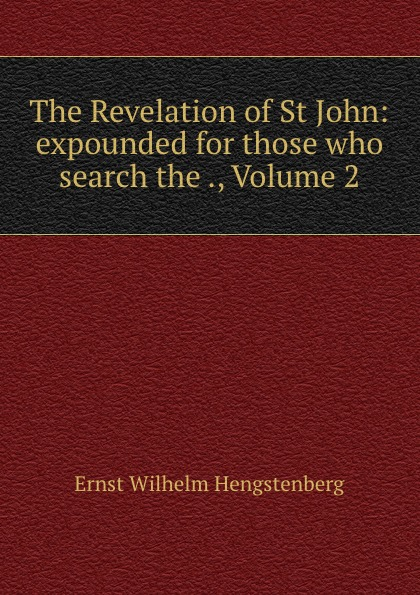 The Revelation of St John: expounded for those who search the ., Volume 2
