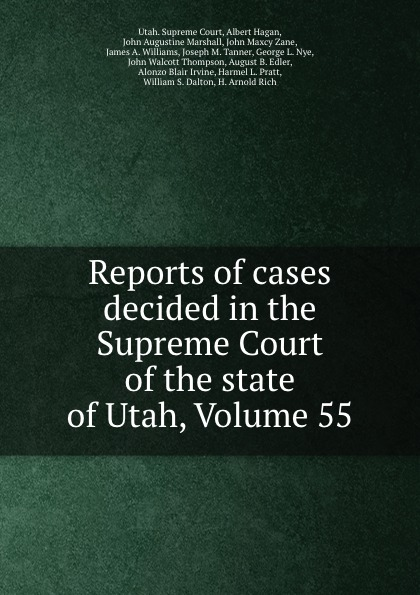 Reports of cases decided in the Supreme Court of the state of Utah, Volume 55