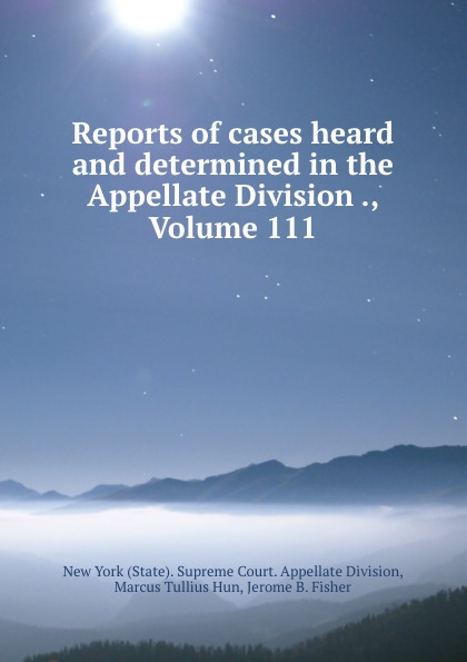 State. Supreme Court. Appellate Division Reports of cases heard and determined in the Appellate Division ., Volume 111