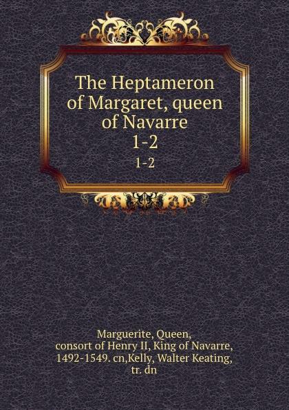 Queen Marguerite The Heptameron of Margaret, queen of Navarre. 1-2 queen marguerite l heptameron des nouvelles