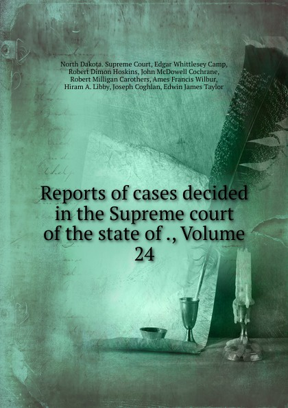 North Dakota. Supreme Court Reports of cases decided in the Supreme court of the state of ., Volume 24