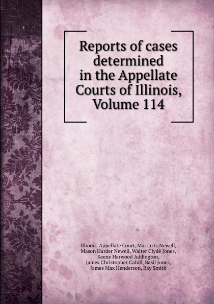 Illinois. Appellate Court Reports of cases determined in the Appellate Courts of Illinois, Volume 114