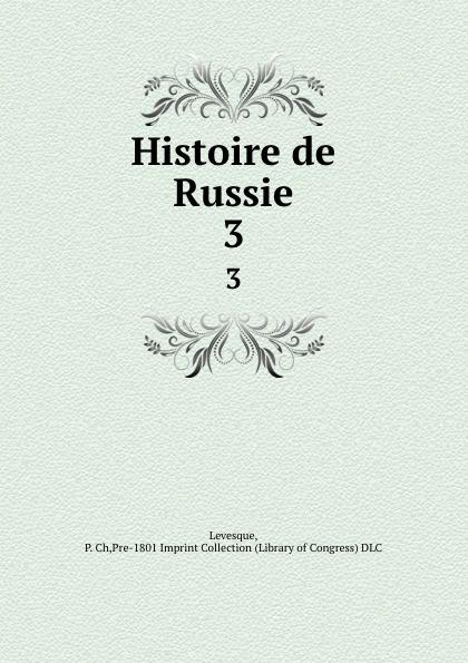 P. Ch. Levesque Histoire de Russie. 3