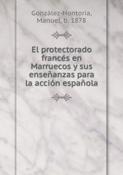 цены Manuel González-Hontoria El protectorado frances en Marruecos y sus ensenanzas para la accion espanola