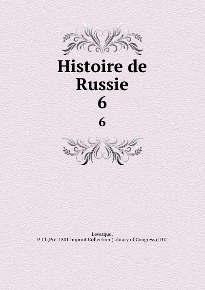 P. Ch. Levesque Histoire de Russie. 6