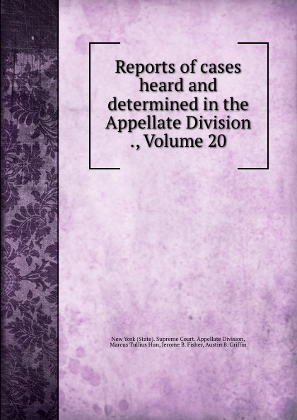 State. Supreme Court. Appellate Division Reports of cases heard and determined in the Appellate Division ., Volume 20