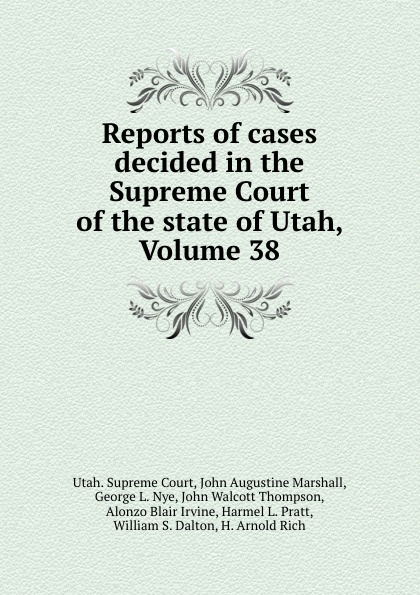 Reports of cases decided in the Supreme Court of the state of Utah, Volume 38