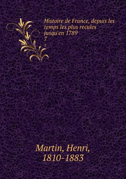 Henri Martin Histoire de France, depuis les temps les plus recules jusqu.en 1789. 7