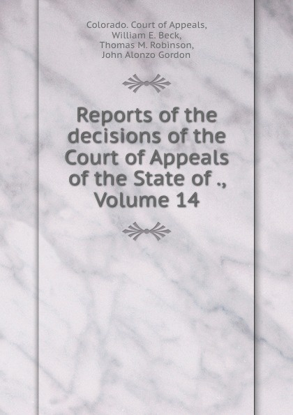 Colorado. Court of Appeals Reports of the decisions of the Court of Appeals of the State of ., Volume 14