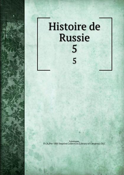 P. Ch. Levesque Histoire de Russie. 5