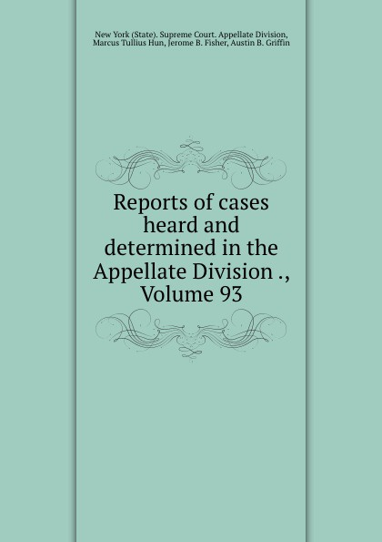 State. Supreme Court. Appellate Division Reports of cases heard and determined in the Appellate Division ., Volume 93