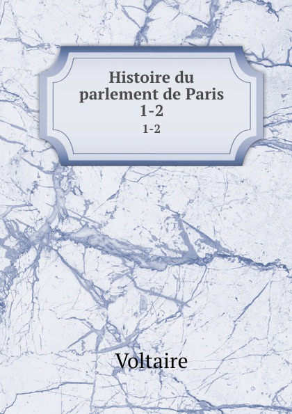 Voltaire Histoire du parlement de Paris. 1-2