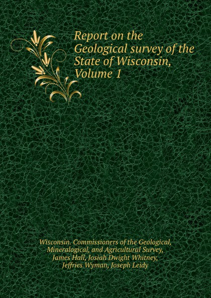 Report on the Geological survey of the State of Wisconsin, Volume 1