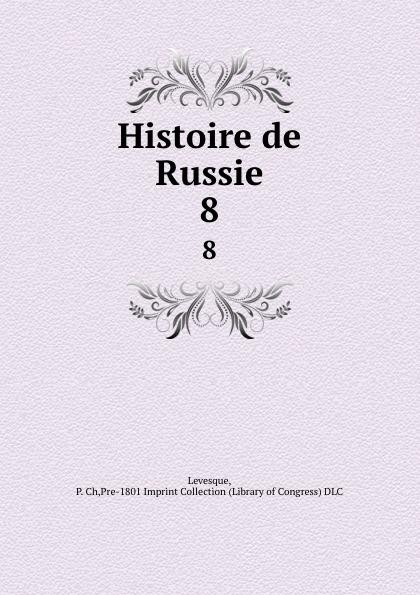 P. Ch. Levesque Histoire de Russie. 8