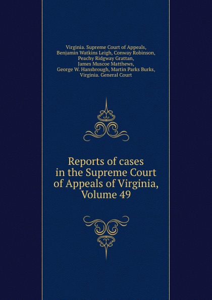 Virginia. Supreme Court of Appeals Reports of cases in the Supreme Court of Appeals of Virginia, Volume 49