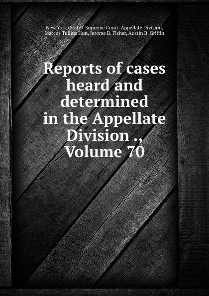 State. Supreme Court. Appellate Division Reports of cases heard and determined in the Appellate Division ., Volume 70