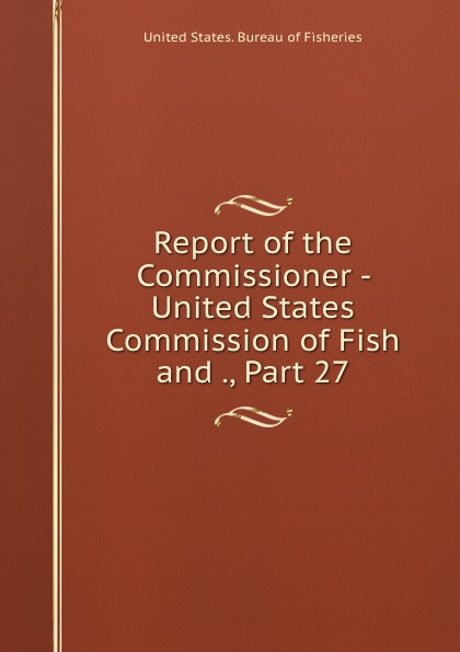 Report of the Commissioner - United States Commission of Fish and ., Part 27