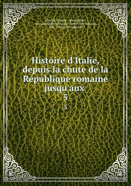 Antoine Fantin Desodoards Histoire d.Italie, depuis la chute de la Republique romaine jusqu.aux . 5