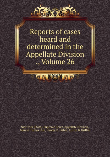 State. Supreme Court. Appellate Division Reports of cases heard and determined in the Appellate Division ., Volume 26