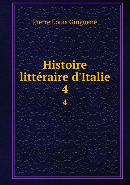 Pierre Louis Ginguené Histoire litteraire d.Italie. 4