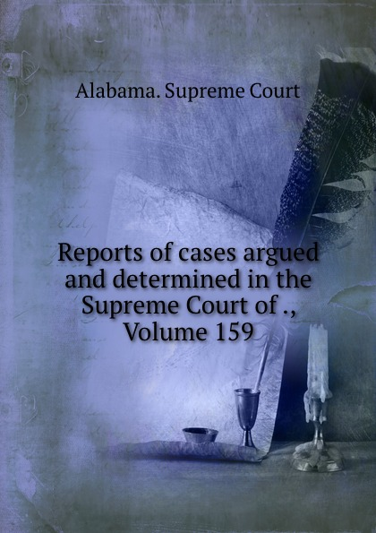 Supreme Court Reports of cases argued and determined in the Supreme Court of ., Volume 159