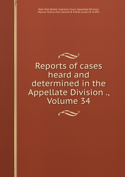 State. Supreme Court. Appellate Division Reports of cases heard and determined in the Appellate Division ., Volume 34
