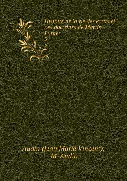 Jean Marie Vincent Histoire de la vie des ecrits et des doctrines de Martin Luther. 2