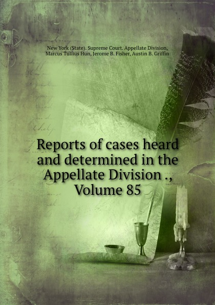 State. Supreme Court. Appellate Division Reports of cases heard and determined in the Appellate Division ., Volume 85