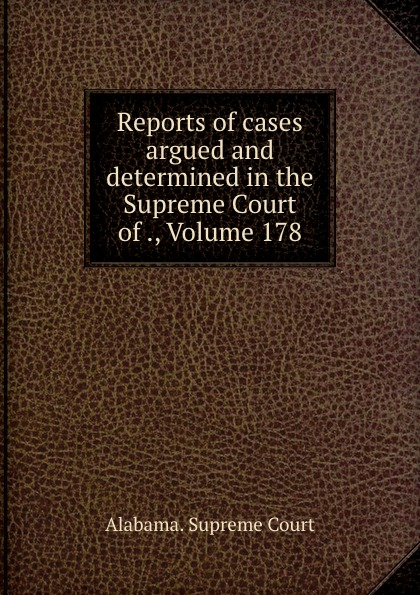 Supreme Court Reports of cases argued and determined in the Supreme Court of ., Volume 178