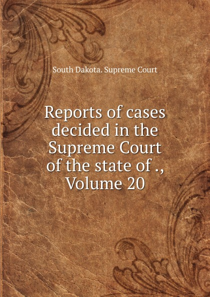 Reports of cases decided in the Supreme Court of the state of ., Volume 20