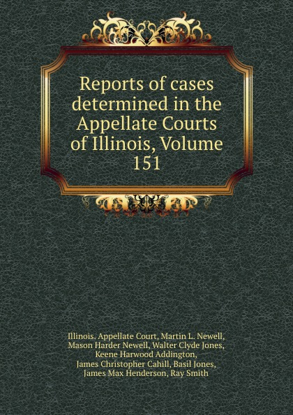 Illinois. Appellate Court Reports of cases determined in the Appellate Courts of Illinois, Volume 151
