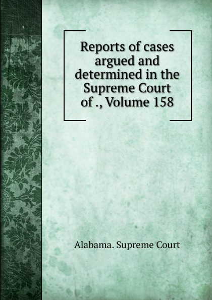 Supreme Court Reports of cases argued and determined in the Supreme Court of ., Volume 158