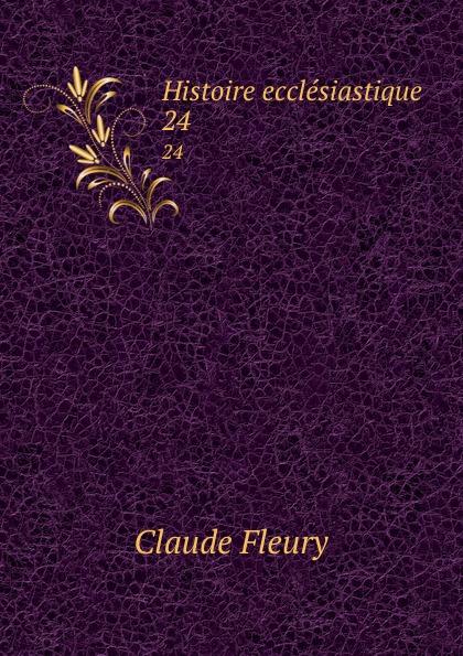 Fleury Claude Histoire ecclesiastique. 24