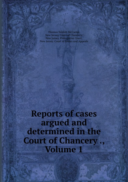 Thomas Nesbitt McCarter Reports of cases argued and determined in the Court of Chancery ., Volume 1