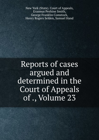 State. Court of Appeals Reports of cases argued and determined in the Court of Appeals of ., Volume 23