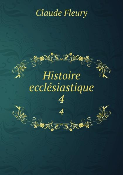 Fleury Claude Histoire ecclesiastique. 4