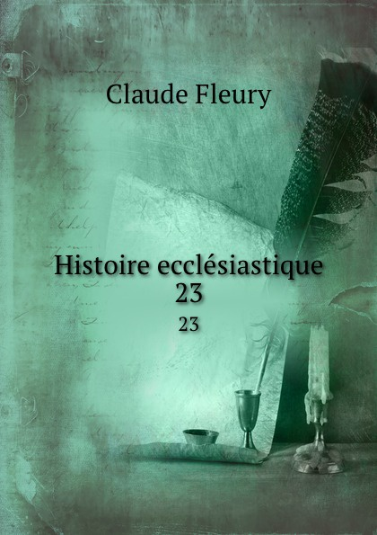 Fleury Claude Histoire ecclesiastique. 23
