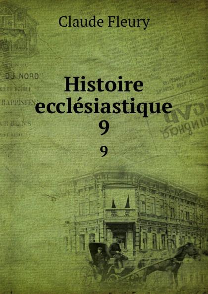 Fleury Claude Histoire ecclesiastique. 9