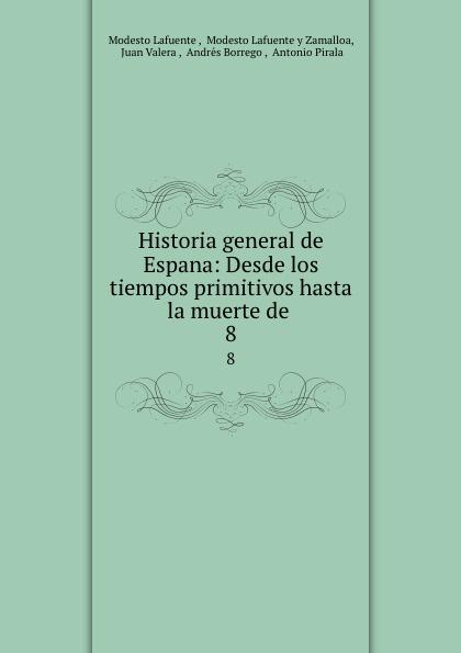 Historia general de Espana: Desde los tiempos primitivos hasta la muerte de . 8
