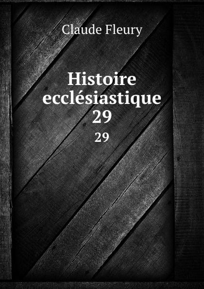 Fleury Claude Histoire ecclesiastique. 29