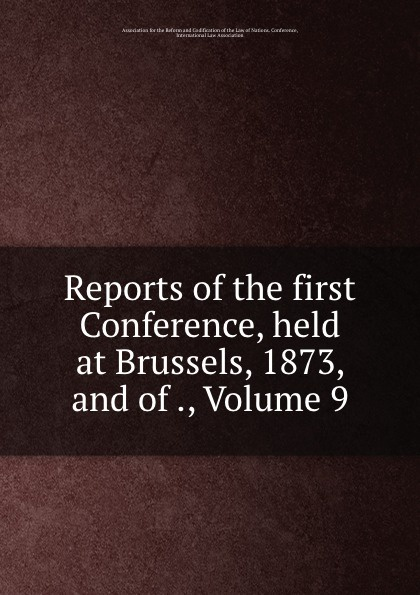 Reports of the first Conference, held at Brussels, 1873, and of ., Volume 9 reports of the survey botanical series volume 9