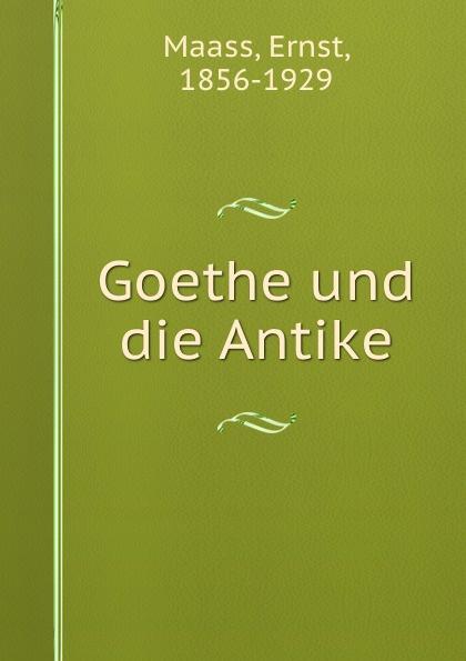 Ernst Maass Goethe und die Antike ernst maass commentariorvm in aratvm reliqviae