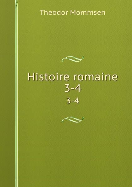 Theodor Mommsen Histoire romaine. 3-4