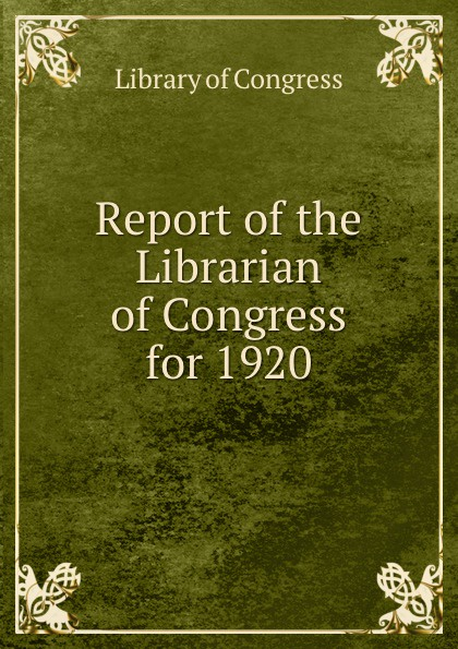 Library of Congress Report the Librarian for 1920