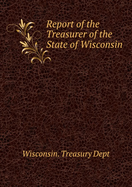 Report of the Treasurer of the State of Wisconsin massachusetts treasury dept report of the treasurer and receiver general