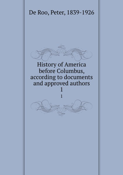 History of America before Columbus, according to documents and approved authors. 1