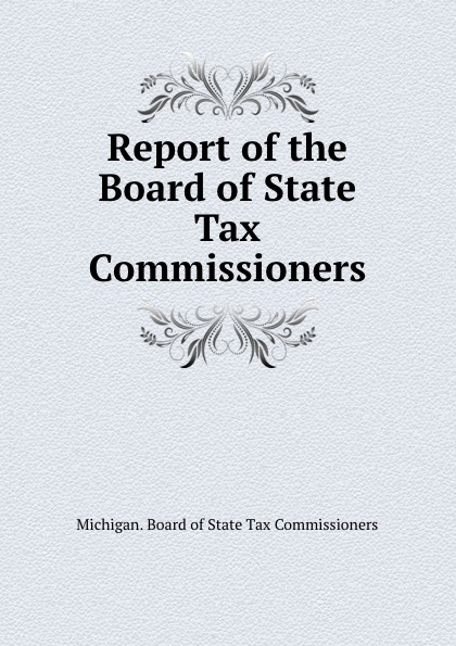Michigan. Board of State Tax Commissioners Report of the Board of State Tax Commissioners